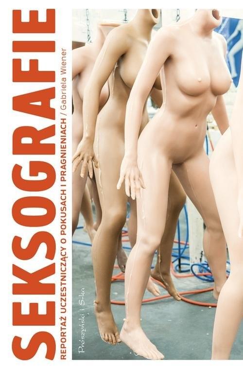 okładka Seksografie Reportaż uczestniczący o seksie i seksualności, Książka | Wiener Gabriela