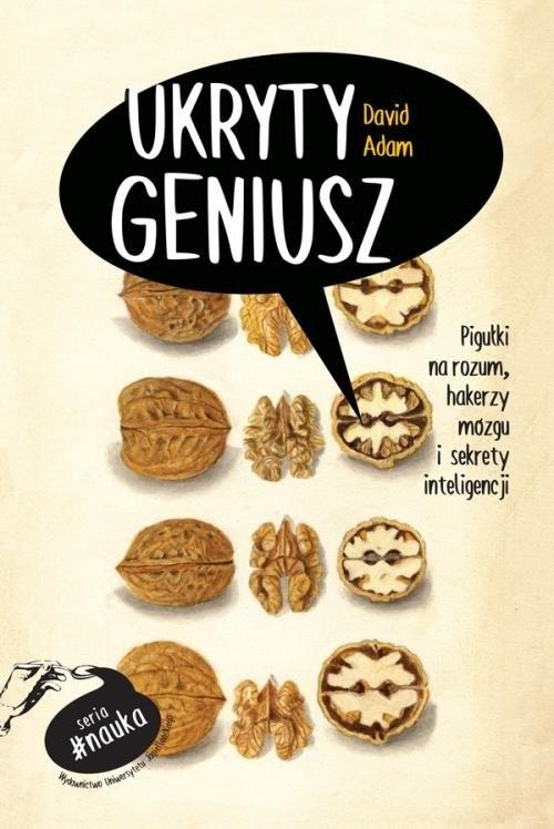 okładka Ukryty geniusz Pigułki na rozum, hakerzy mózgu i sekrety inteligencji, Książka | Adam David