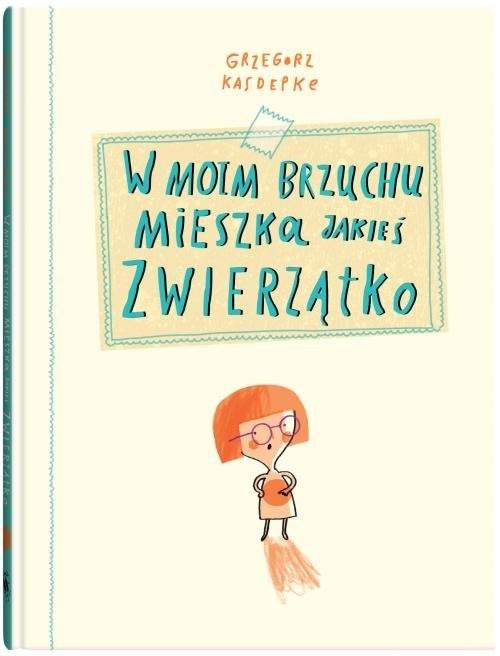 okładka W moim brzuchu mieszka jakieś zwierzątko, Książka | Grzegorz Kasdepke