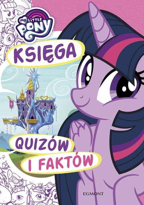 okładka My Little Pony Księga quizów i faktów, Książka | Marcinkowska Karolina