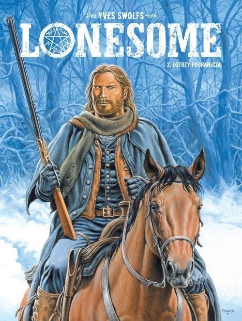 okładka Lonesome T.2 Łotrzy pogranicza, Książka | Yves Swolfs