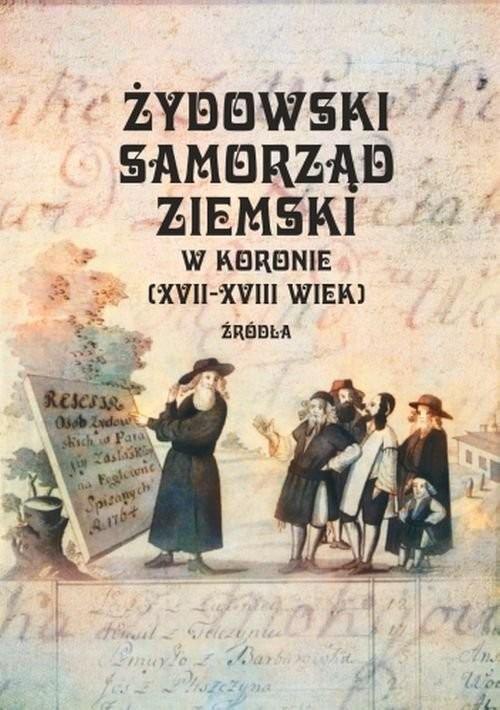 okładka Żydowski samorząd ziemski w Koronie (XVII-XVIII wiek), Książka | Kaźmierczyk Adam, Zarubin Przemysław