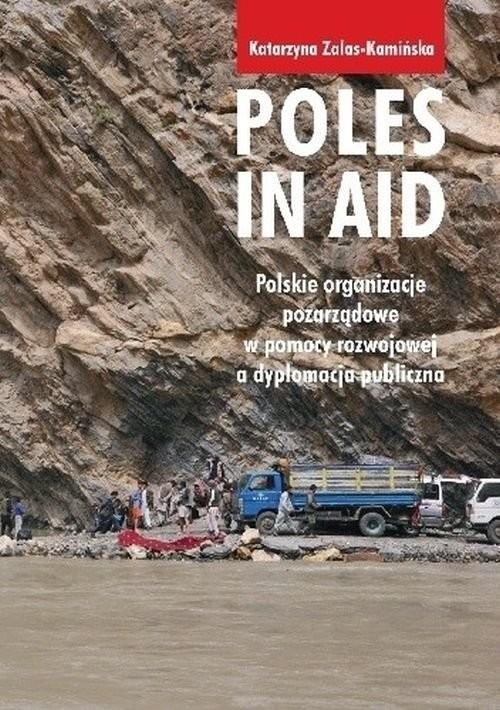 okładka Poles in Aid. Polskie organizacje pozarządowe w pomocy rozwojowej a dyplomacja publiczna, Książka | Zalas Kamińska Katarzyna