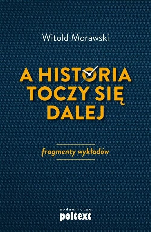 okładka A historia toczy się dalej Fragmenty wykładów, Książka | Morawski Witold