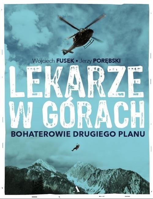 okładka Lekarze w górach. Bohaterowie drugiego planu, Książka | Wojciech Fusek, Jerzy Porębski