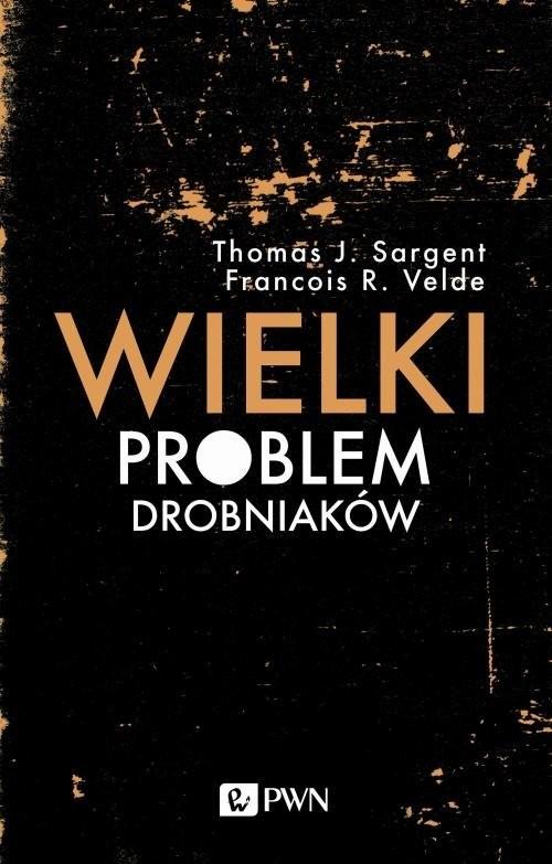 okładka Wielki problem drobniaków, Książka | Thomas J.  Sargent, François R.  Velde