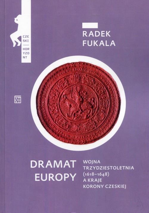 okładka Dramat Europy Wojna trzydziestoletnia (1618-1648) a kraje korony czeskiej, Książka | Fukala Radek