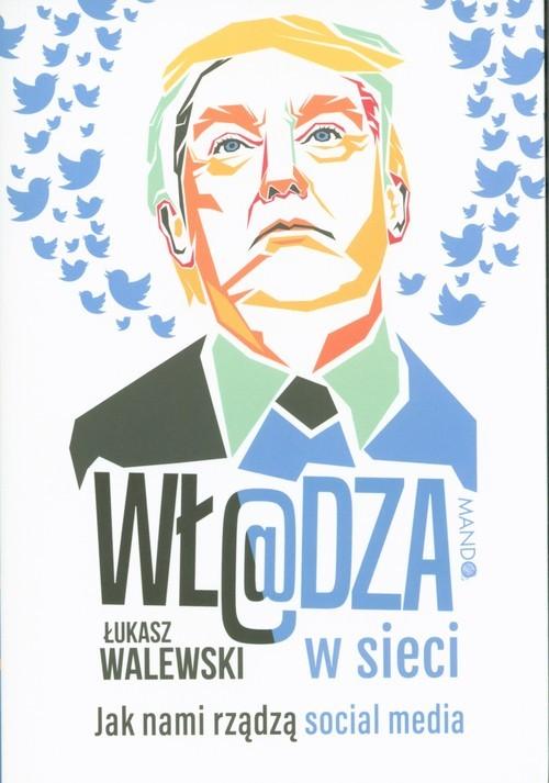 okładka Władza w sieci Jak nami rządzą social media, Książka | Łukasz Walewski