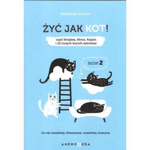 okładka Żyć jak kot Sezon 2 Czyli Strajbez, Ninio, Kojani, i 12 innych kocich sekretów.książka      Garnier Stephane