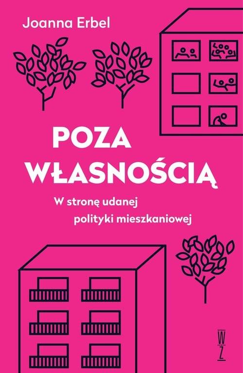 okładka Poza własnością W stronę udanej polityki mieszkaniowej, Książka | Joanna Erbel