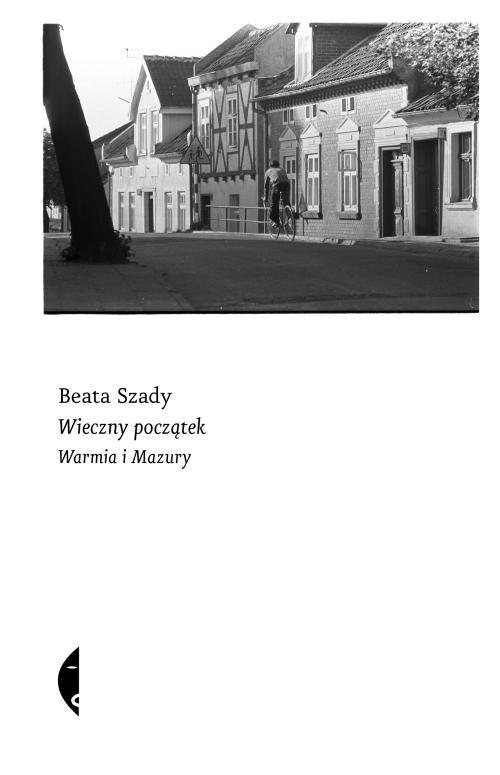 okładka Wieczny początek Warmia i Mazuryksiążka |  | Beata Szady