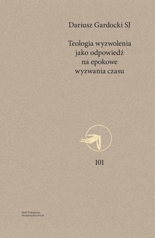 okładka Teologia wyzwolenia jako odpowiedź na epokowe wyzwania czasuksiążka |  | Dariusz SJ Gardocki