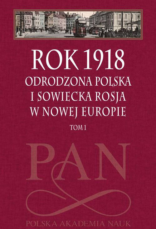 okładka Rok 1918 Tom 1 Odrodzona Polska i sowiecka Rosja w nowej Europie, Książka |