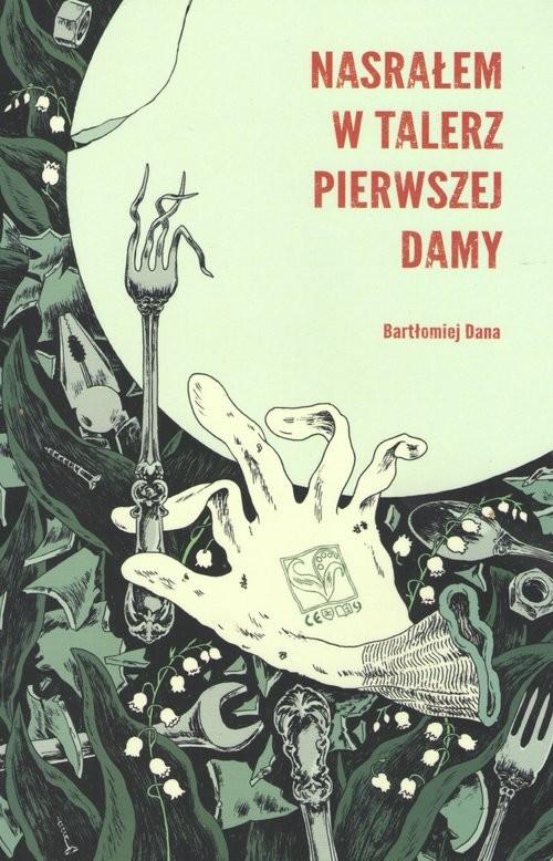 okładka Nasrałem w talerz Pierwszej Damy, Książka | Dana Bartłomiej