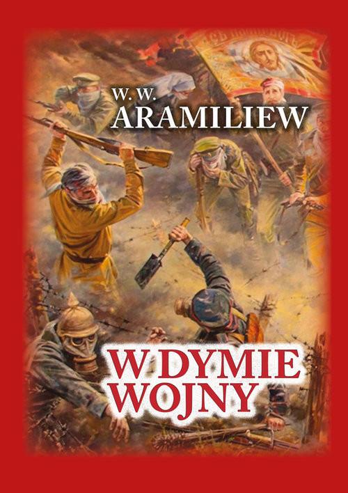 okładka W dymie wojny Zapiski jednorocznego ochotnika 1914-1917, Książka | W. W. Aramiliew
