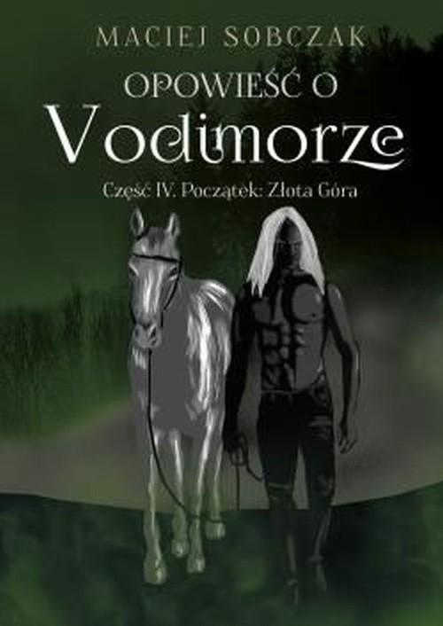 okładka Opowieść o Vodimorze Część IV Początek: Złota Góra, Książka | Sobczak Maciej