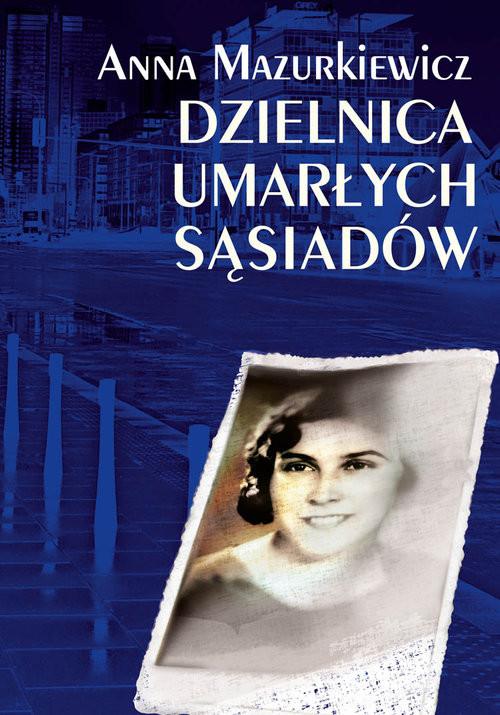 okładka Dzielnica umarłych sąsiadów, Książka | Mazurkiewicz Anna