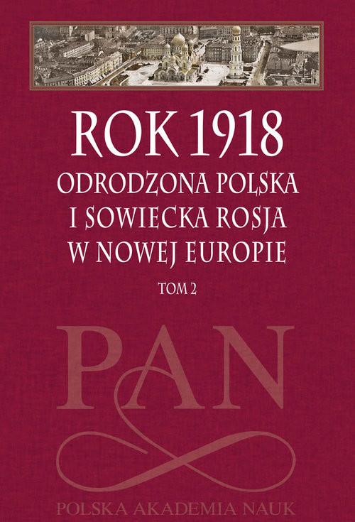 okładka Rok 1918 Tom 2 Odrodzona Polska i sowiecka Rosja w nowej Europie, Książka |