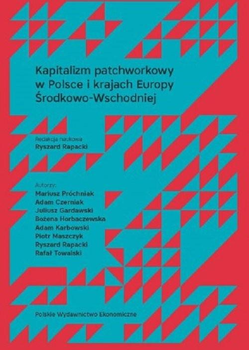 okładka Kapitalizm patchworkowy w Polsce i krajach Europy Środkowo-Wschodniej, Książka |