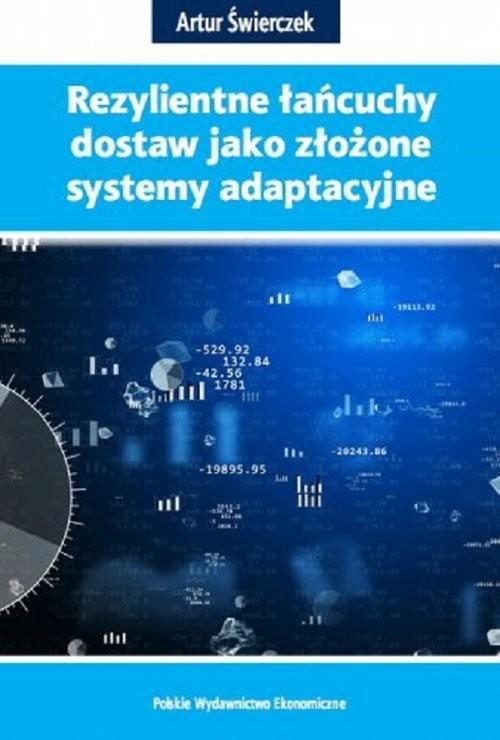 okładka Rezylientne łańcuchy dostaw jako złożone systemy adaptacyjne, Książka | Artur Świerczek