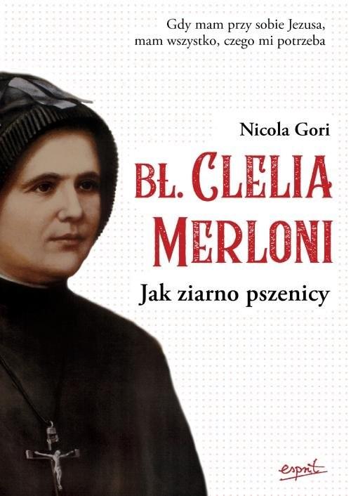 okładka Bł Clelia Merloni Jak ziarno pszenicy, Książka | Gori Nicola