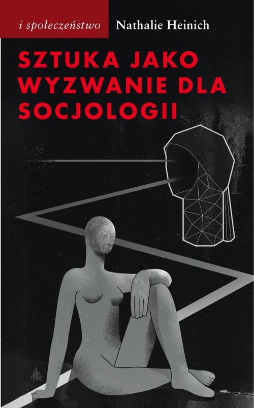 okładka Sztuka jako wyzwanie dla socjologii Rozmowy z Julienem Ténédosem, Książka | Heinich Nathalie