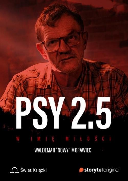 okładka Psy 2.5 W imię miłości, Książka | Waldemar Nowy Morawiec