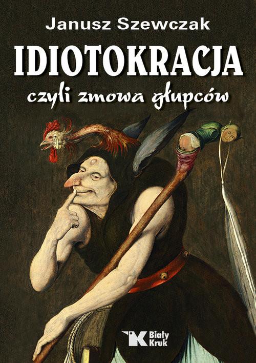 okładka Idiotokracja czyli zmowa głupców, Książka | Janusz Szewczak