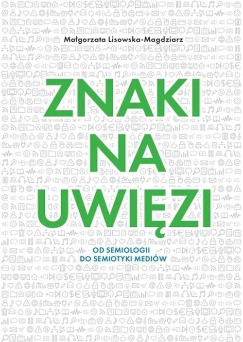 okładka Znaki na uwięzi Od semiologii do semiotyki mediów, Książka | Małgorzata Lisowska-Magdziarz