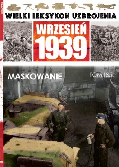 okładka Wielki Leksykon Uzbrojenia Wrzesień 1939 t.185 Maskowanie, Książka |