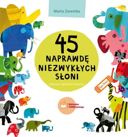 okładka 45 naprawdę niezwykłych słoni, Książka | Zaremba Marta