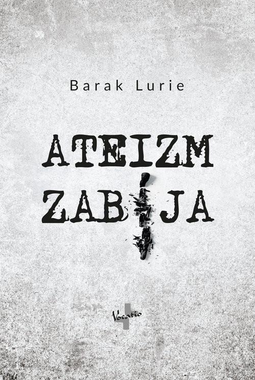 okładka Ateizm zabija, Książka   Barak Lurie