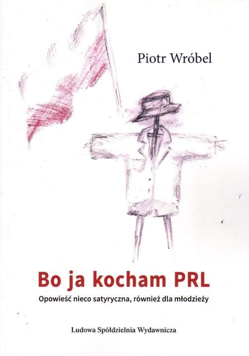 okładka Bo ja kocham PRL, Książka   Piotr Wróbel