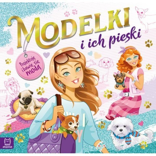okładka Modelki i ich pieski Projektuję i bawię się modą, Książka |