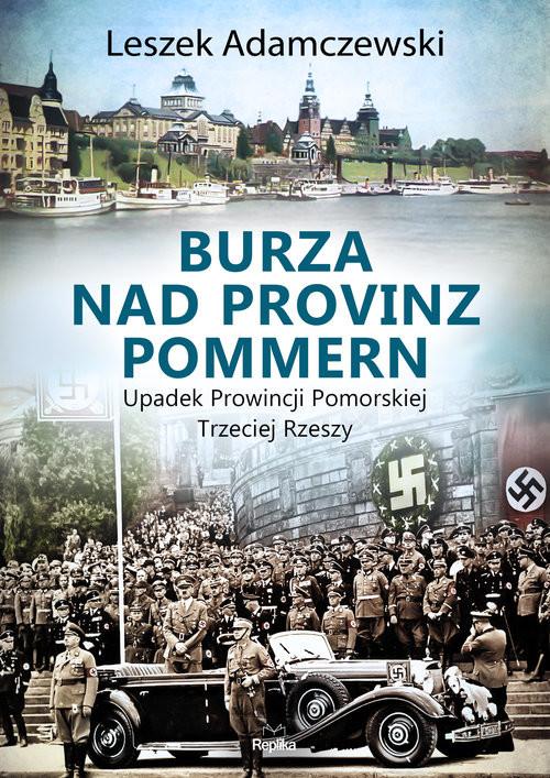 okładka Burza nad Provinz Pommern Upadek Prowincji Pomorskiej Trzeciej Rzeszy, Książka | Adamczewski Leszek