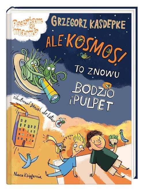 okładka Ale kosmos! To znowu Bodzio i Pulpet, Książka | Grzegorz Kasdepke