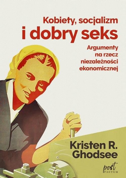 okładka Kobiety socjalizm i dobry seks Argumenty na rzecz niezależności ekonomicznej, Książka | Ghodsee Kristin