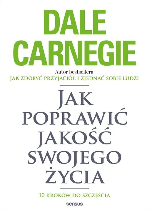 okładka Jak poprawić jakość swojego życia. 10 kroków do szczęścia, Książka   Dale Carnegie