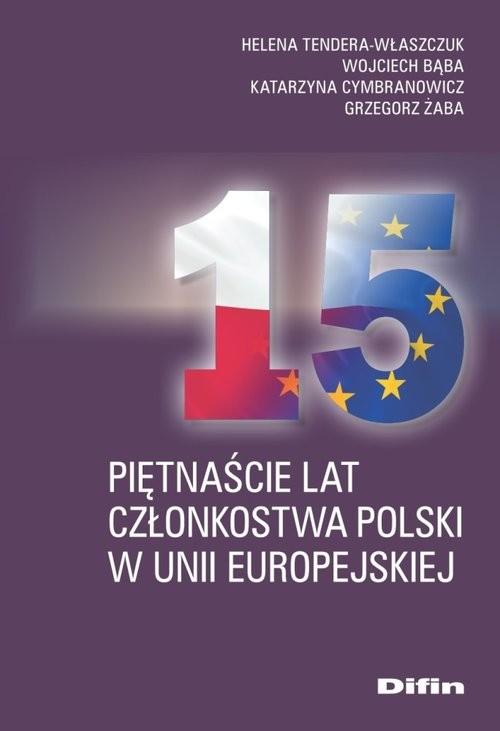 okładka Piętnaście lat członkostwa Polski w Unii Europejskiej, Książka | Helena Tendera-Właszczuk, Wojciech Bąba, Katarzyna Cymbranowicz, Grzegorz Żaba