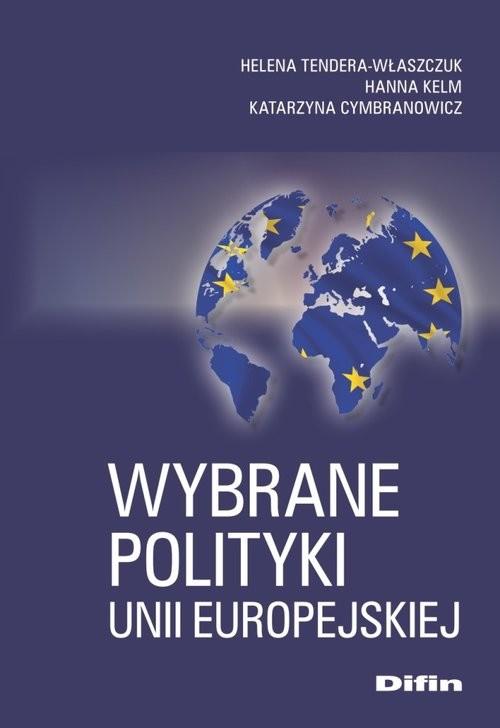 okładka Wybrane polityki Unii Europejskiej, Książka | Helena Tendera-Właszczuk, Hanna Kelm, Katarzyna Cymbranowicz