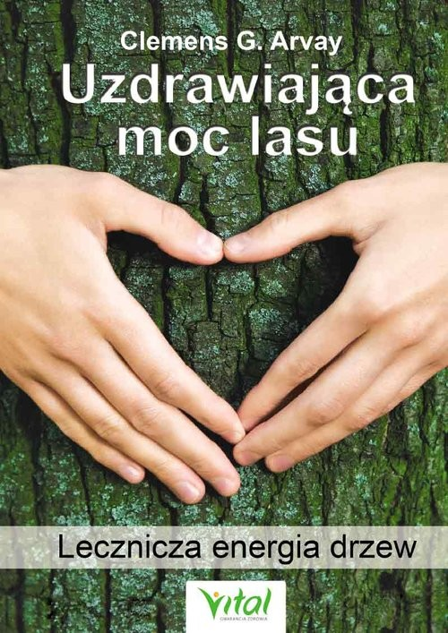 okładka Uzdrawiająca moc lasu, Książka | Clemens G Arvay