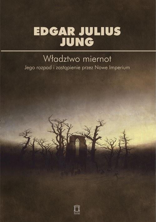 okładka Władztwo miernot Jego rozpad i zastapienie przez Nowe Imperium, Książka   Julius Jung Edgar