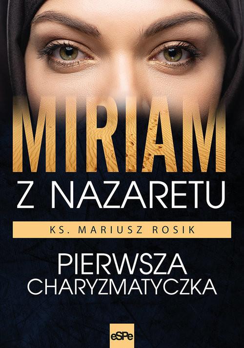 okładka Miriam z Nazaretu Pierwsza charyzmatyczka, Książka | Mariusz Rosik