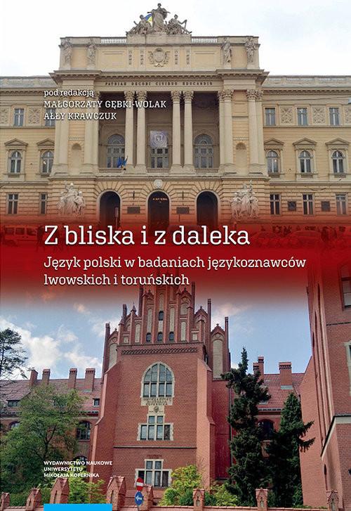okładka Z bliska i z daleka Język polski w badaniach językoznawców lwowskich i toruńskich, Książka |