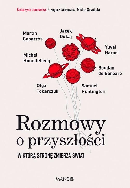 okładka Rozmowy o przyszłości W którą stronę zmierza światksiążka      Grzegorz Jankowicz, Katarzyna Janowska, Michał Sowiński