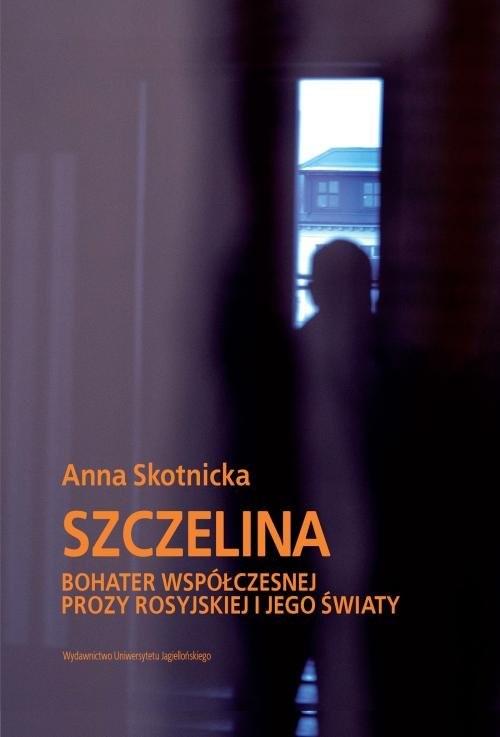 okładka Szczelina Bohater współczesnej prozy rosyjskiej i jego światy, Książka | Anna Skotnicka