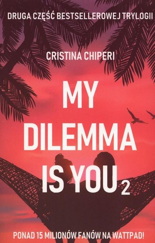 okładka My dilemma is you 2książka      Chiperi Christina