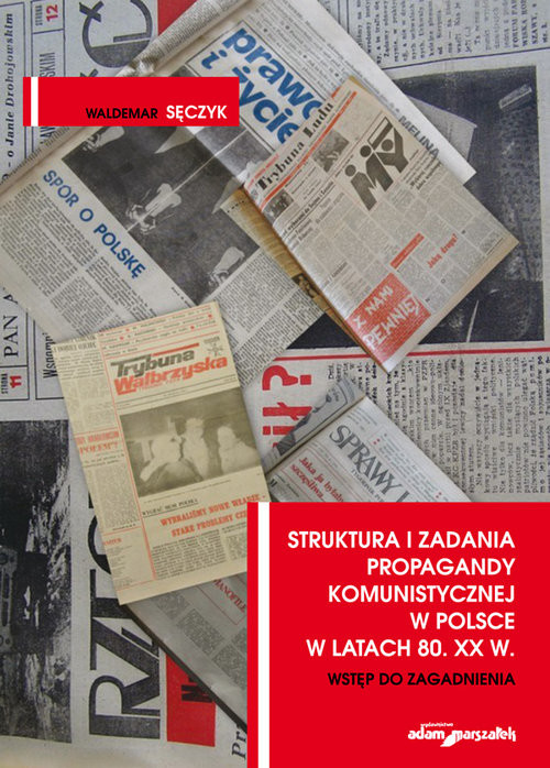 okładka Struktura i zadania propagandy komunistycznej w Polsce w latach 80. XX w. Wstęp do zagadnienia, Książka | Sęczyk Waldemar