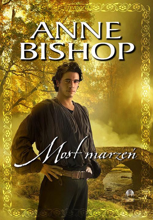 okładka Most Marzeń Tom 3 Efemeraksiążka      Anne Bishop