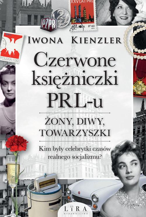 okładka Czerwone księżniczki PRL-u. Żony, diwy, towarzyszki, Książka | Iwona Kienzler